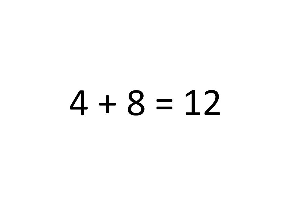 4 + 8 = 12