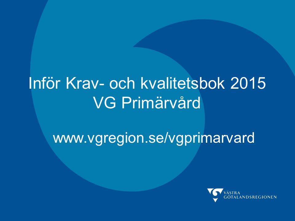 Inför Krav- och kvalitetsbok 2015 VG Primärvård www.vgregion.se/vgprimarvard
