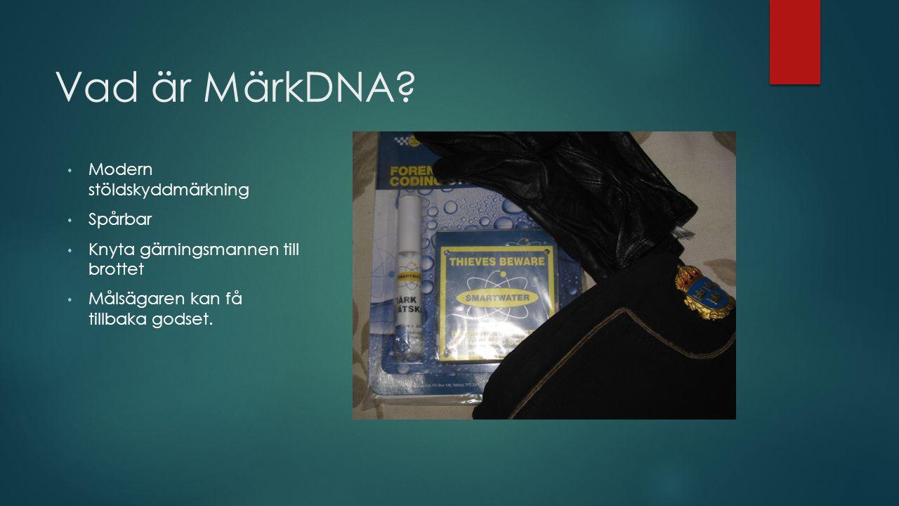 Vad är MärkDNA? Modern stöldskyddmärkning Spårbar Knyta gärningsmannen till brottet Målsägaren kan få tillbaka godset.