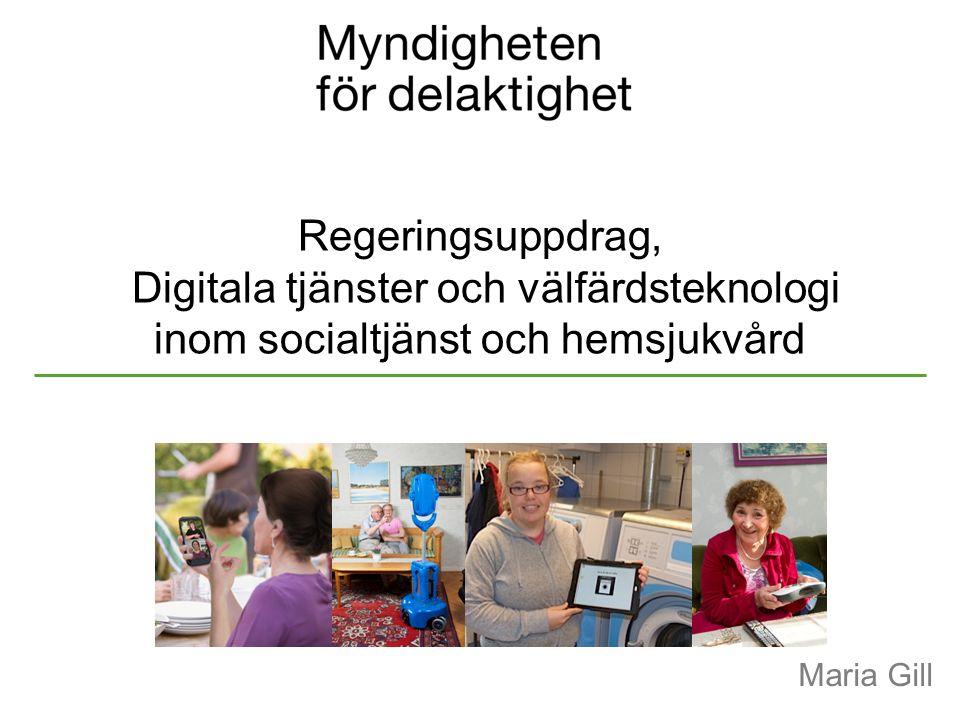 Regeringsuppdrag, Digitala tjänster och välfärdsteknologi inom socialtjänst och hemsjukvård Maria Gill