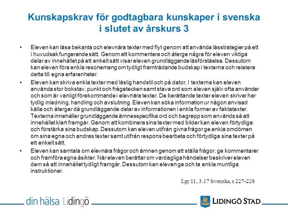 Kunskapskrav för godtagbara kunskaper i svenska i slutet av årskurs 3 Eleven kan läsa bekanta och elevnära texter med flyt genom att använda lässtrategier på ett i huvudsak fungerande sätt.