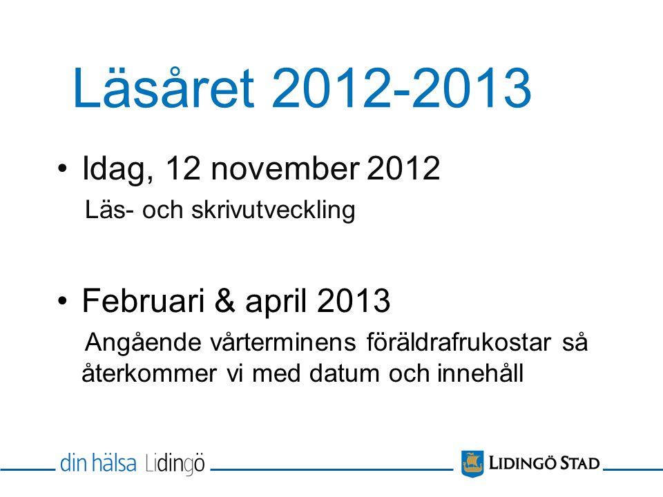 Läsåret 2012-2013 Idag, 12 november 2012 Läs- och skrivutveckling Februari & april 2013 Angående vårterminens föräldrafrukostar så återkommer vi med datum och innehåll