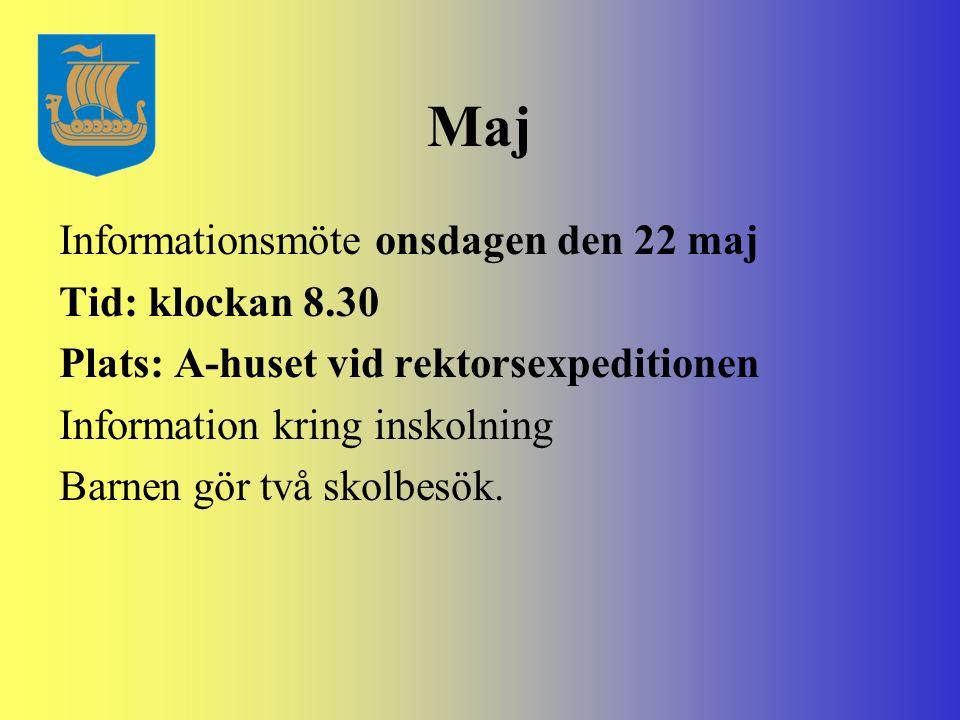 Maj Informationsmöte onsdagen den 22 maj Tid: klockan 8.30 Plats: A-huset vid rektorsexpeditionen Information kring inskolning Barnen gör två skolbesö