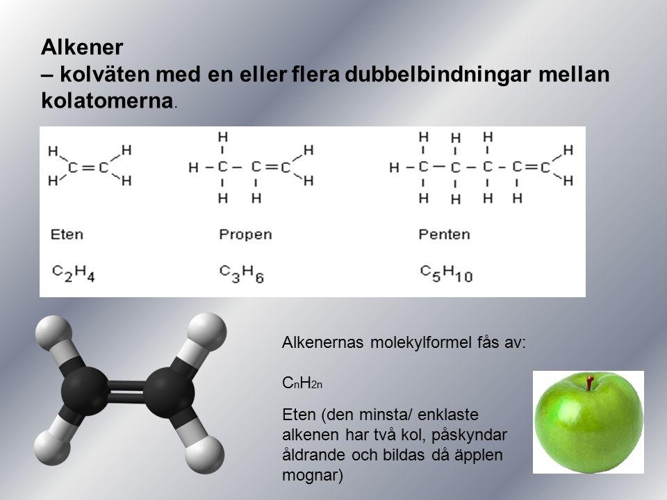 Alkener – kolväten med en eller flera dubbelbindningar mellan kolatomerna. Alkenernas molekylformel fås av: C n H 2n Eten (den minsta/ enklaste alkene