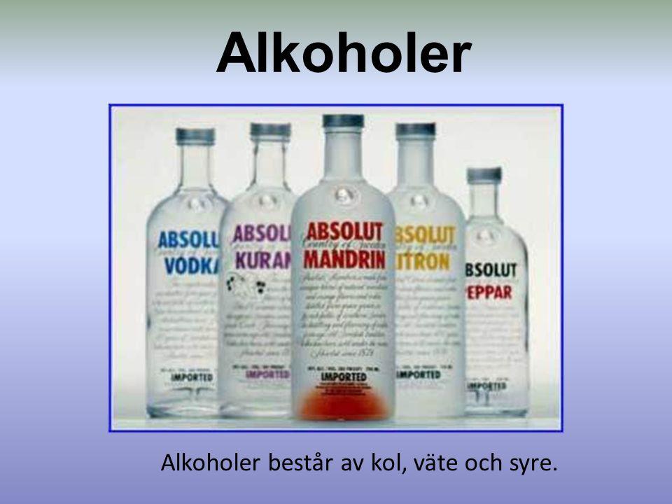 Alkoholer består av kol, väte och syre. Alkoholer