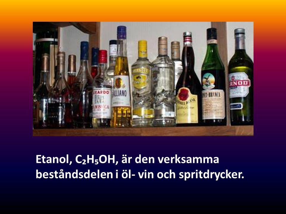Etanol, C₂H₅OH, är den verksamma beståndsdelen i öl- vin och spritdrycker.