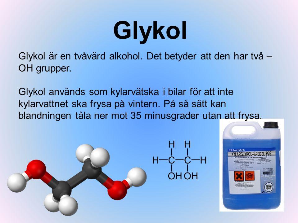 Glykol Glykol är en tvåvärd alkohol. Det betyder att den har två – OH grupper. Glykol används som kylarvätska i bilar för att inte kylarvattnet ska fr