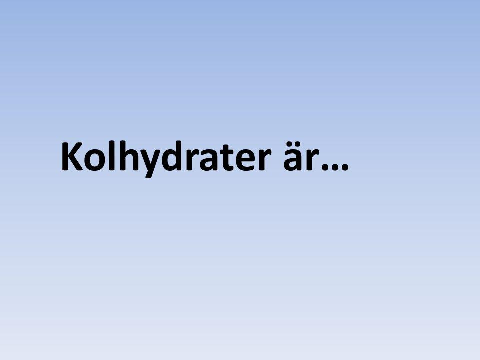 Kolhydrater är…