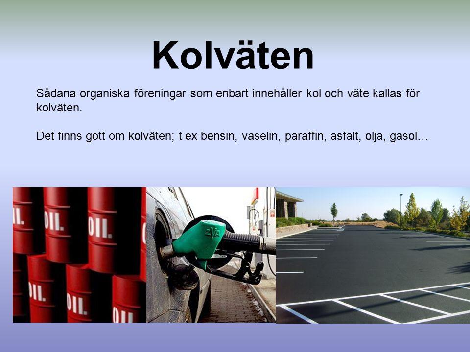 Kolväten Sådana organiska föreningar som enbart innehåller kol och väte kallas för kolväten. Det finns gott om kolväten; t ex bensin, vaselin, paraffi