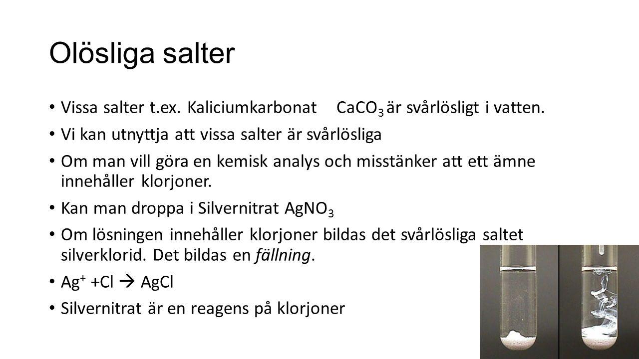 Olösliga salter Vissa salter t.ex.KaliciumkarbonatCaCO 3 är svårlösligt i vatten.