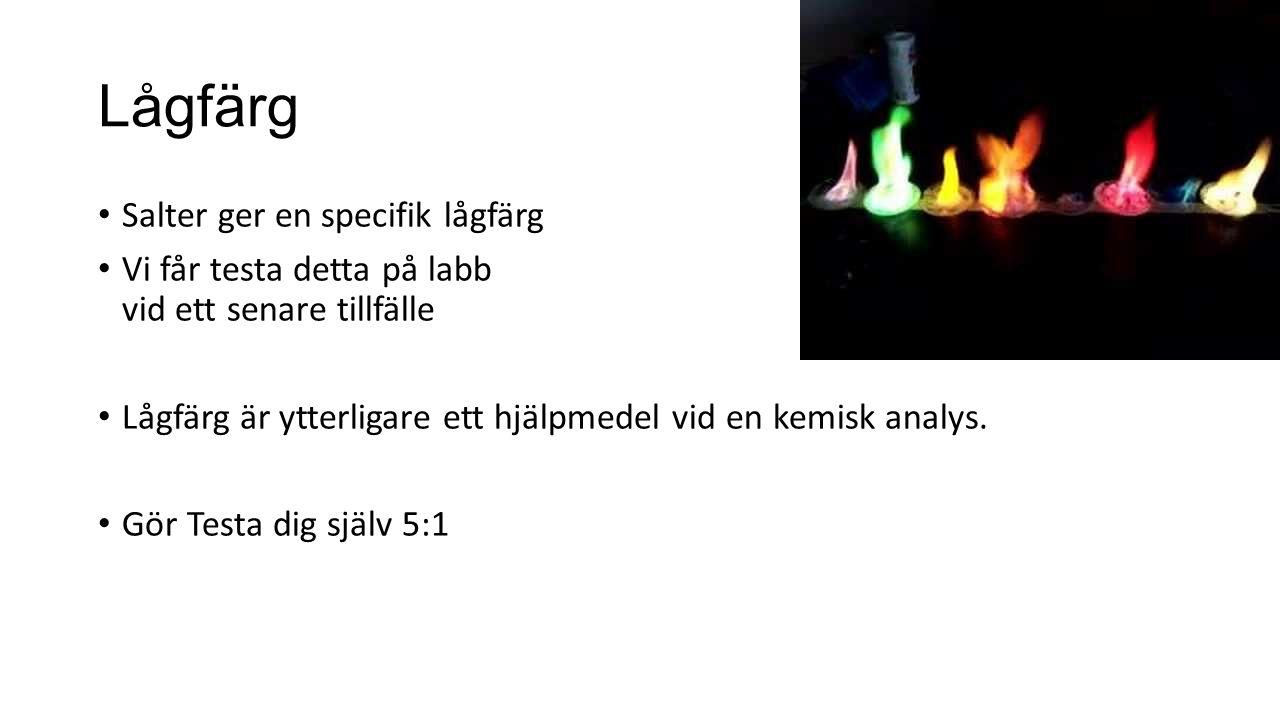 Lågfärg Salter ger en specifik lågfärg Vi får testa detta på labb vid ett senare tillfälle Lågfärg är ytterligare ett hjälpmedel vid en kemisk analys.
