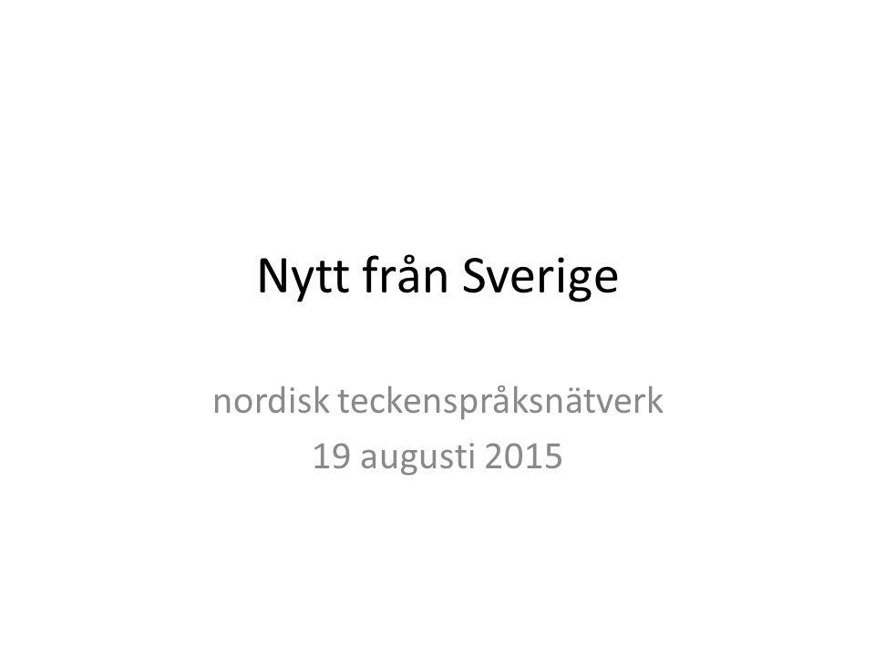 Nytt från Sverige nordisk teckenspråksnätverk 19 augusti 2015