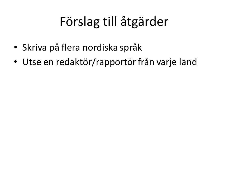 Förslag till åtgärder Skriva på flera nordiska språk Utse en redaktör/rapportör från varje land