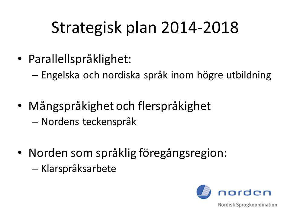 Strategisk plan 2014-2018 Parallellspråklighet: – Engelska och nordiska språk inom högre utbildning Mångspråkighet och flerspråkighet – Nordens teckenspråk Norden som språklig föregångsregion: – Klarspråksarbete
