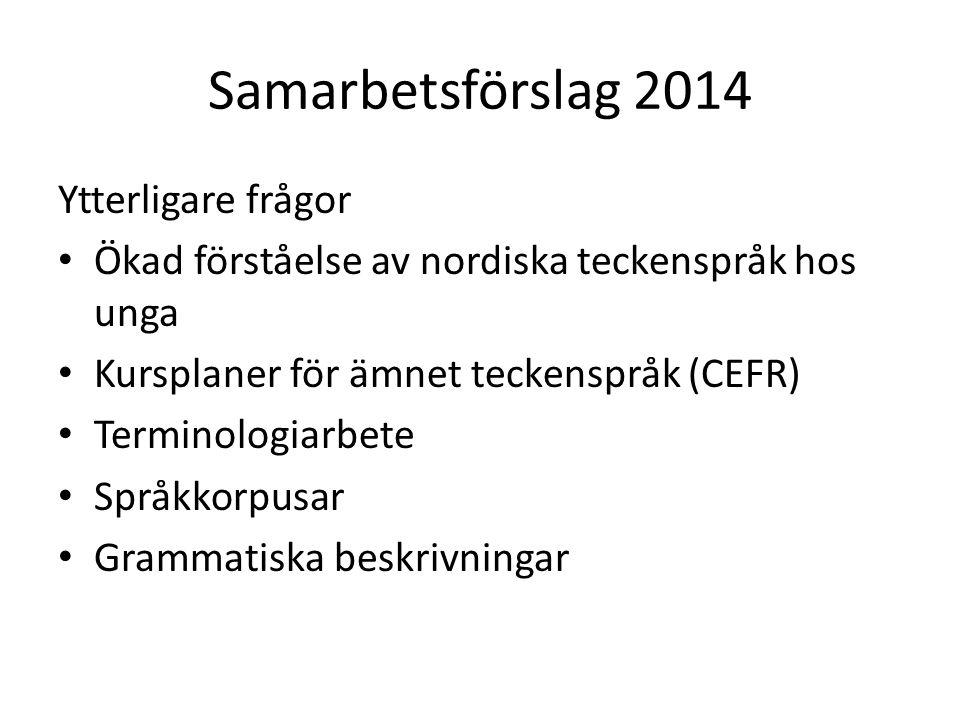 Samarbetsförslag 2014 Ytterligare frågor Ökad förståelse av nordiska teckenspråk hos unga Kursplaner för ämnet teckenspråk (CEFR) Terminologiarbete Språkkorpusar Grammatiska beskrivningar