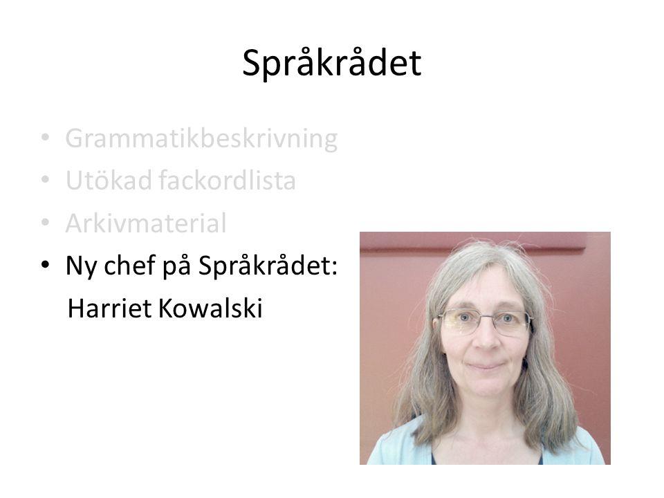Språkrådet Grammatikbeskrivning Utökad fackordlista Arkivmaterial Ny chef på Språkrådet: Harriet Kowalski