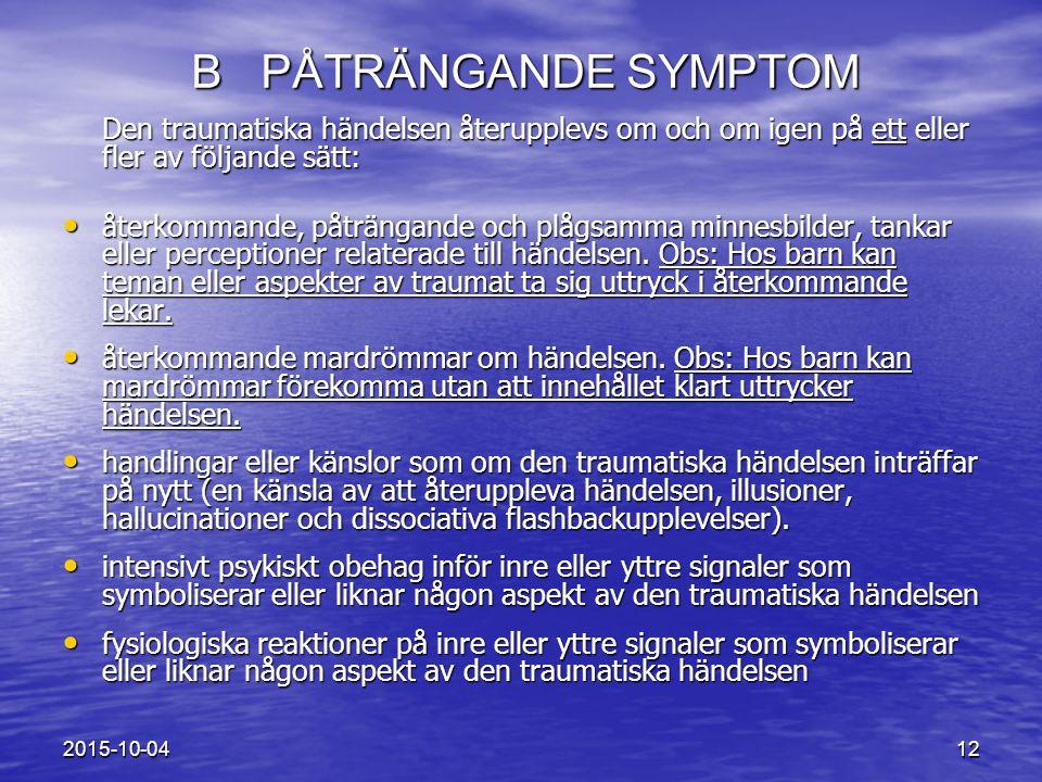 2015-10-04 12 B PÅTRÄNGANDE SYMPTOM Den traumatiska händelsen återupplevs om och om igen på ett eller fler av följande sätt: återkommande, påträngande