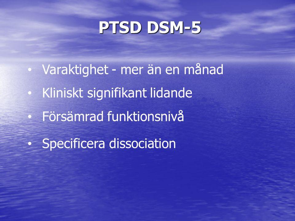 PTSD DSM-5 Varaktighet - mer än en månad Kliniskt signifikant lidande Försämrad funktionsnivå Specificera dissociation