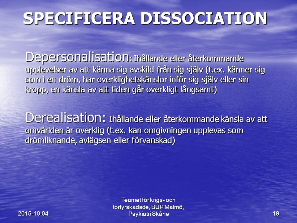 SPECIFICERA DISSOCIATION Depersonalisation : Ihållande eller återkommande upplevelser av att känna sig avskild från sig själv (t.ex. känner sig som i