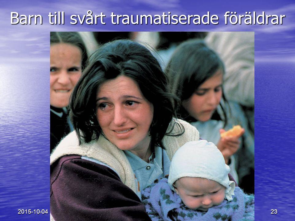 Teamet för krigs- och tortyrskadade, BUP Malmö 23 Barn till svårt traumatiserade föräldrar 2015-10-04