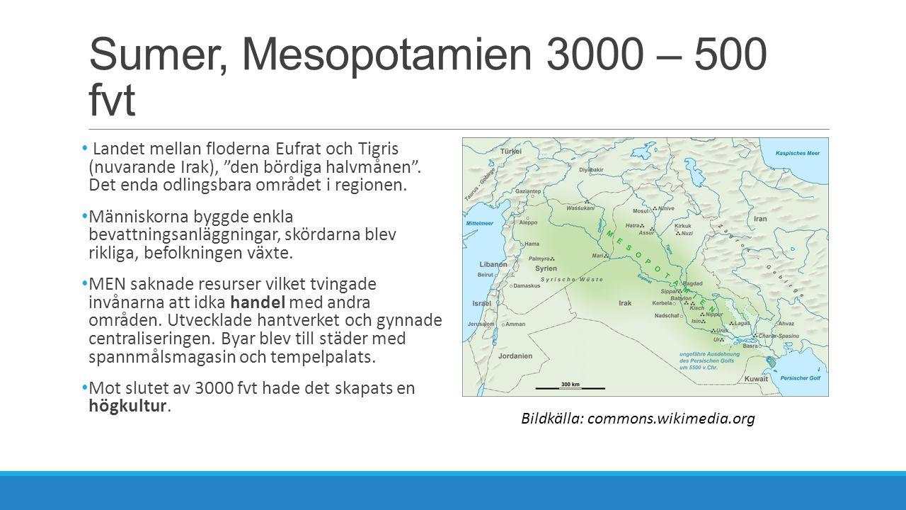 """Sumer, Mesopotamien 3000 – 500 fvt Landet mellan floderna Eufrat och Tigris (nuvarande Irak), """"den bördiga halvmånen"""". Det enda odlingsbara området i"""