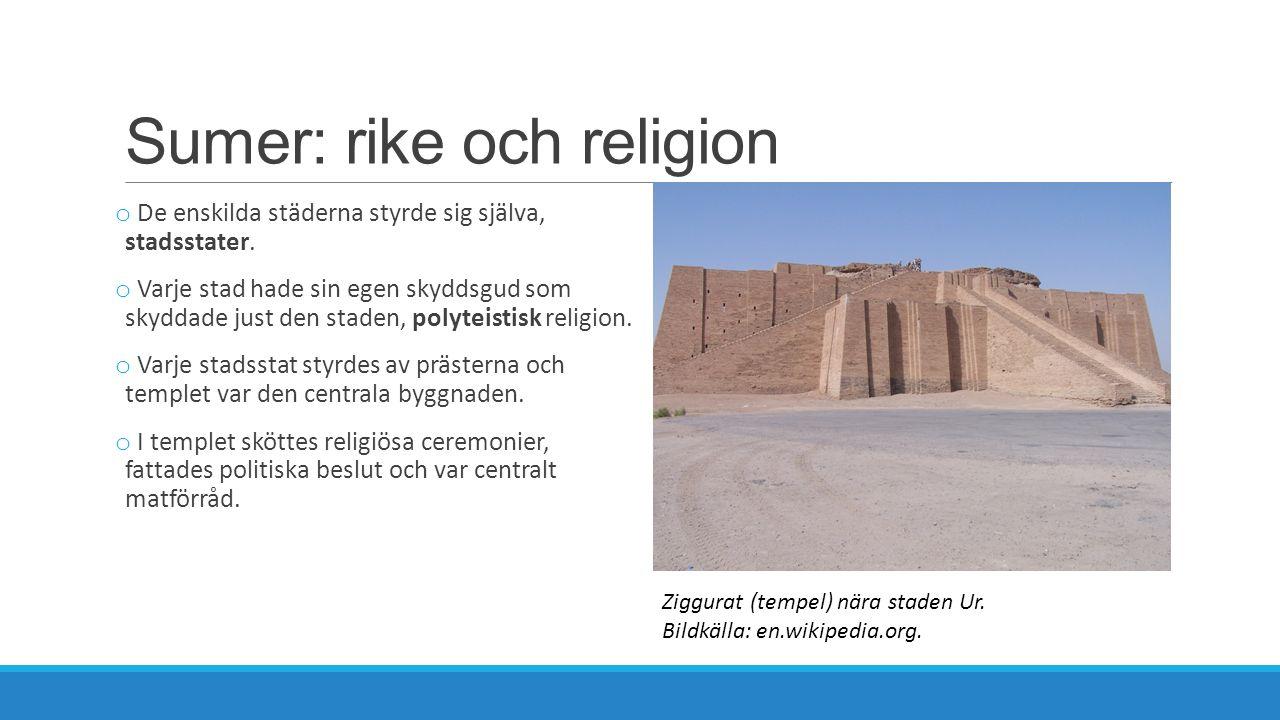 Sumer: rike och religion o De enskilda städerna styrde sig själva, stadsstater. o Varje stad hade sin egen skyddsgud som skyddade just den staden, pol