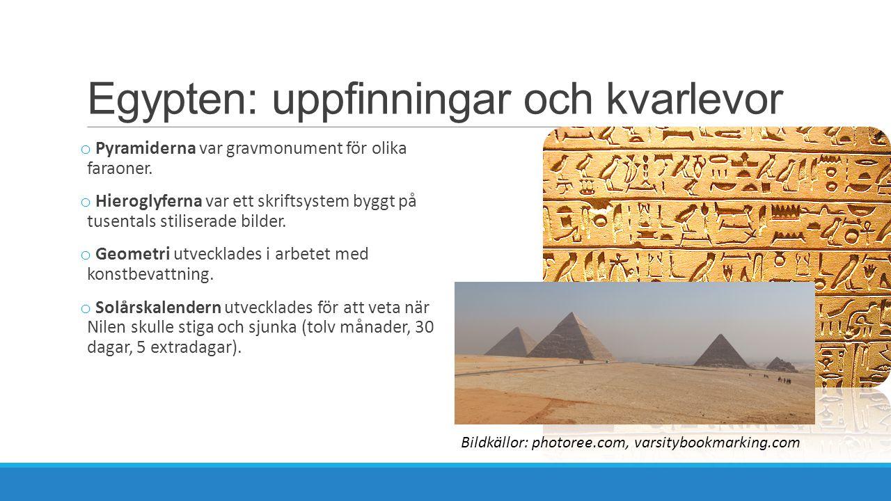 Egypten: uppfinningar och kvarlevor o Pyramiderna var gravmonument för olika faraoner. o Hieroglyferna var ett skriftsystem byggt på tusentals stilise