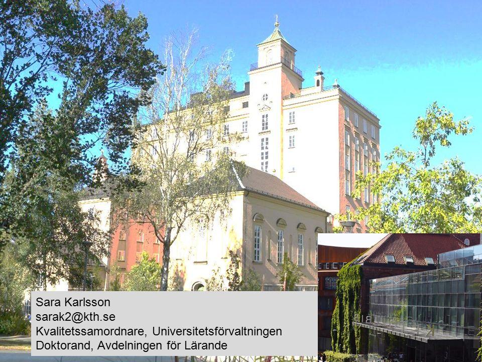 Sara Karlsson sarak2@kth.se Kvalitetssamordnare, Universitetsförvaltningen Doktorand, Avdelningen för Lärande