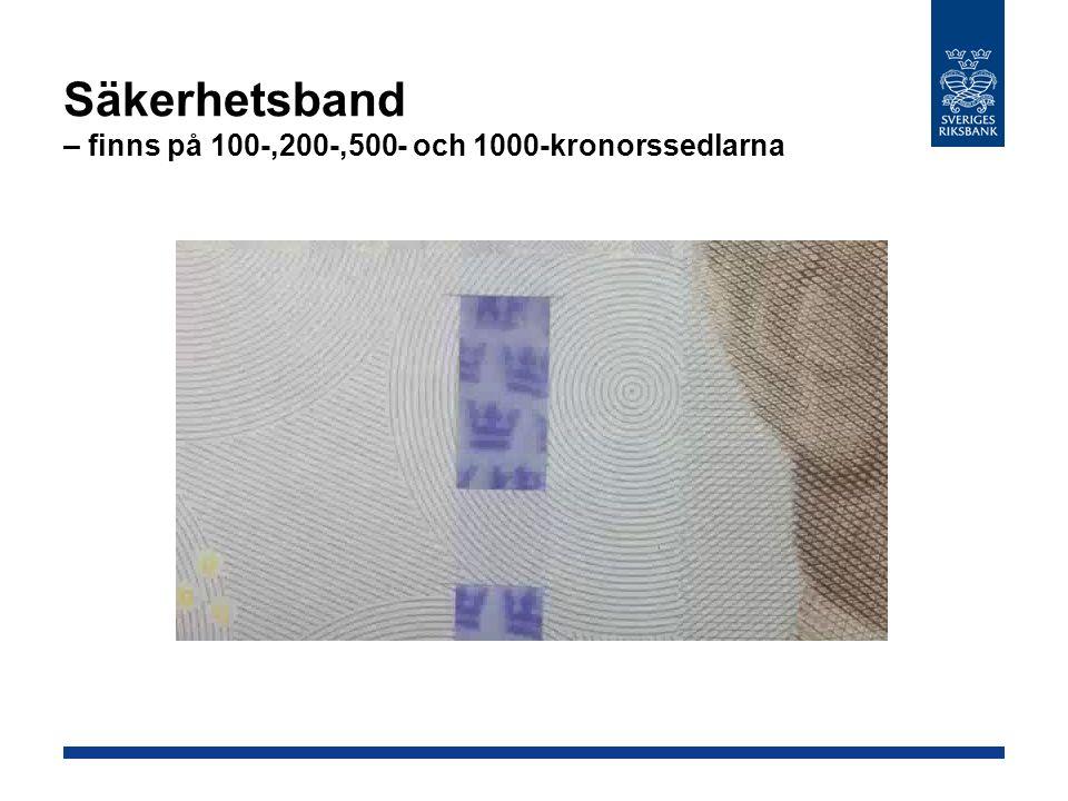 Säkerhetsband – finns på 100-,200-,500- och 1000-kronorssedlarna