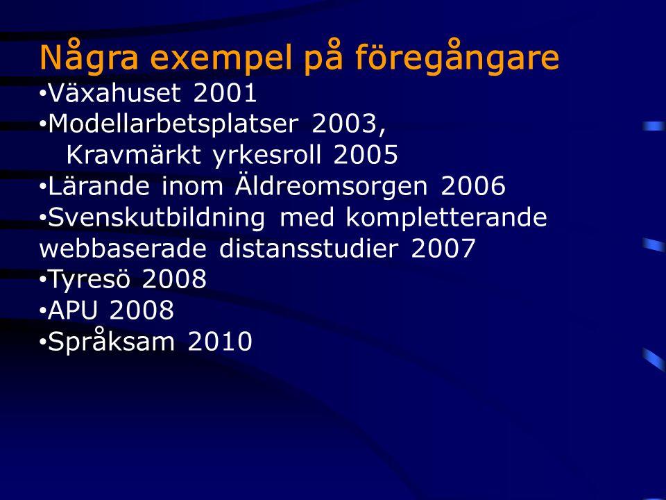 Några exempel på föregångare Växahuset 2001 Modellarbetsplatser 2003, Kravmärkt yrkesroll 2005 Lärande inom Äldreomsorgen 2006 Svenskutbildning med kompletterande webbaserade distansstudier 2007 Tyresö 2008 APU 2008 Språksam 2010
