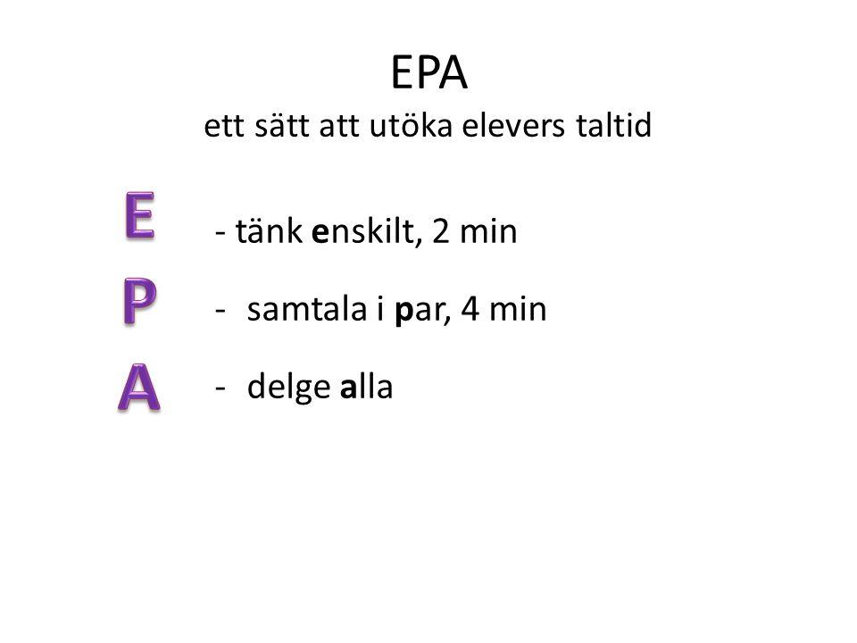 EPA ett sätt att utöka elevers taltid - tänk enskilt, 2 min -samtala i par, 4 min -delge alla