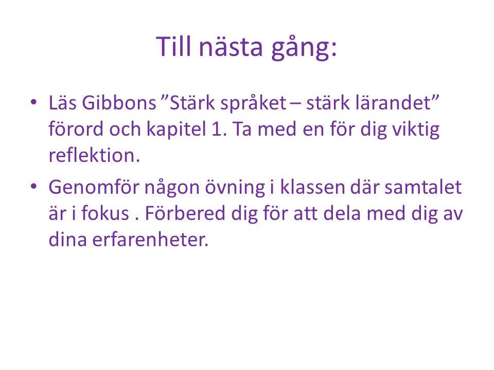 """Till nästa gång: Läs Gibbons """"Stärk språket – stärk lärandet"""" förord och kapitel 1. Ta med en för dig viktig reflektion. Genomför någon övning i klass"""