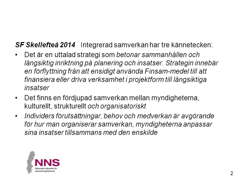 2 SF Skellefteå 2014 Integrerad samverkan har tre kännetecken: Det är en uttalad strategi som betonar sammanhållen och långsiktig inriktning på planering och insatser.