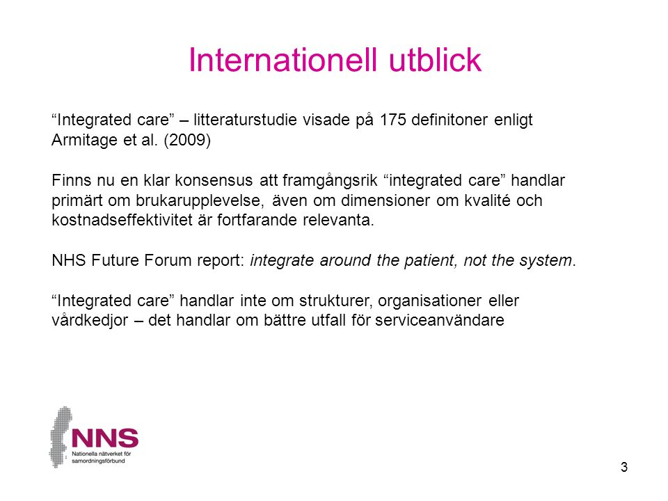 3 Internationell utblick Integrated care – litteraturstudie visade på 175 definitoner enligt Armitage et al.