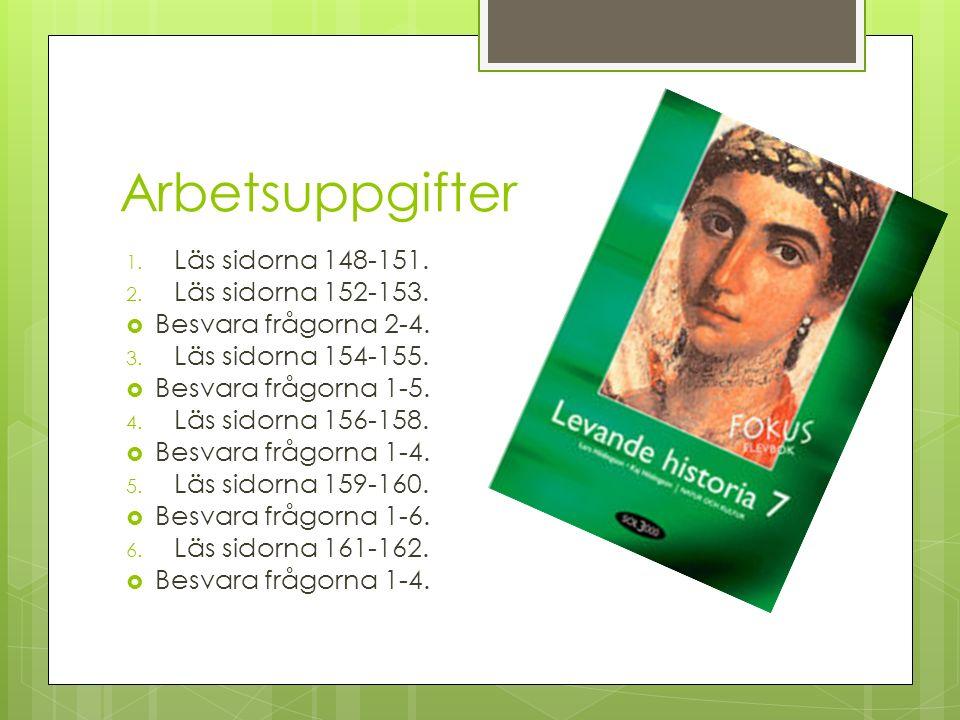 Arbetsuppgifter 1. Läs sidorna 148-151. 2. Läs sidorna 152-153.  Besvara frågorna 2-4. 3. Läs sidorna 154-155.  Besvara frågorna 1-5. 4. Läs sidorna