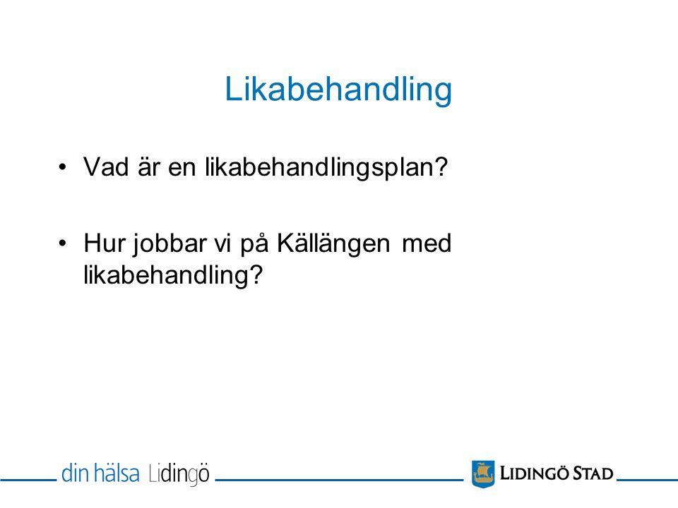 Likabehandling Vad är en likabehandlingsplan Hur jobbar vi på Källängen med likabehandling