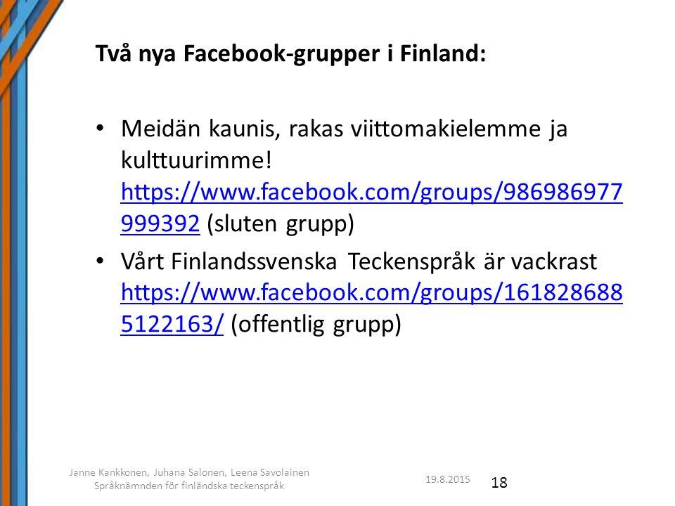 19.8.2015 Janne Kankkonen, Juhana Salonen, Leena Savolainen Språknämnden för finländska teckenspråk 18 Två nya Facebook-grupper i Finland: Meidän kaunis, rakas viittomakielemme ja kulttuurimme.