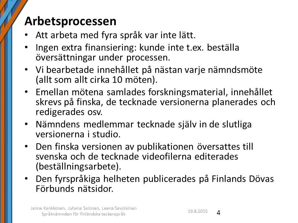 19.8.2015 Janne Kankkonen, Juhana Salonen, Leena Savolainen Språknämnden för finländska teckenspråk 4 Arbetsprocessen Att arbeta med fyra språk var inte lätt.