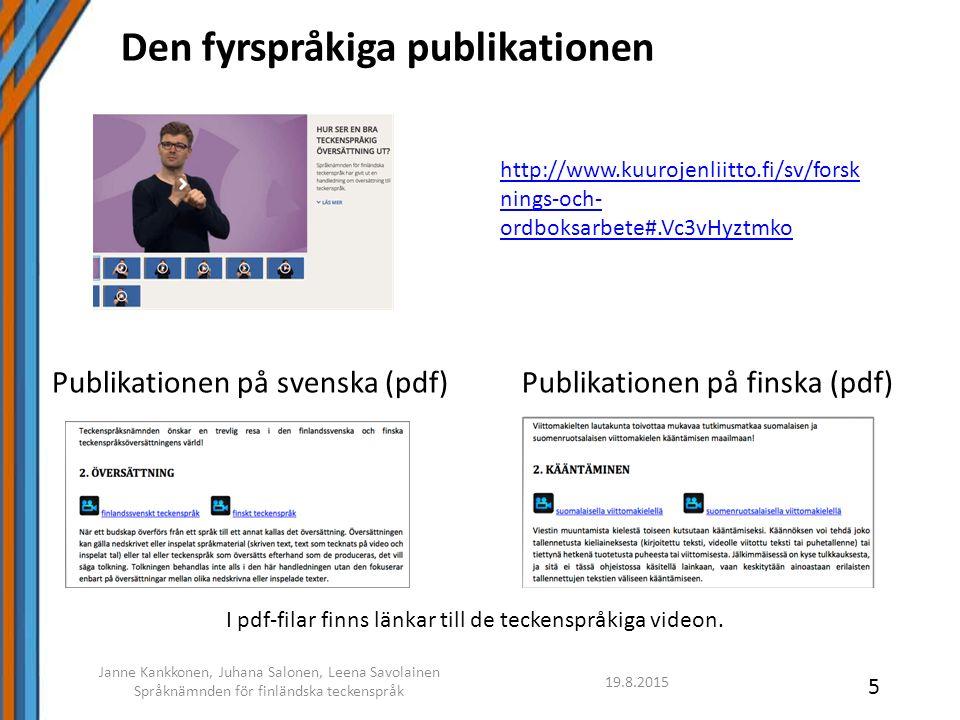 19.8.2015 Janne Kankkonen, Juhana Salonen, Leena Savolainen Språknämnden för finländska teckenspråk 5 Publikationen på finska (pdf) I pdf-filar finns länkar till de teckenspråkiga videon.
