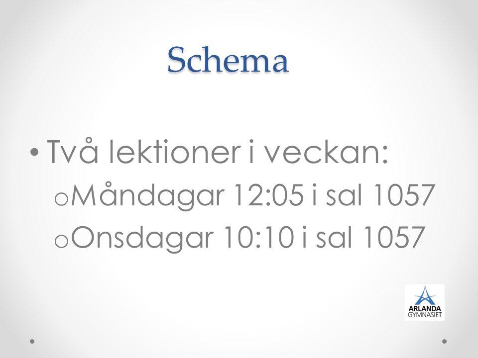 Schema Två lektioner i veckan: o Måndagar 12:05 i sal 1057 o Onsdagar 10:10 i sal 1057
