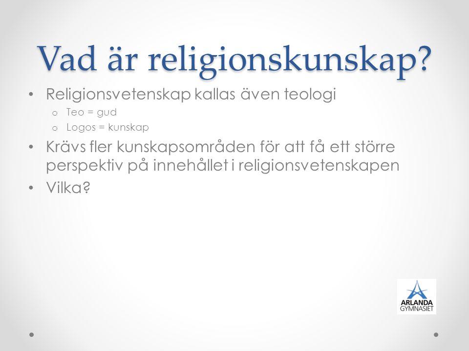 Vad är religionskunskap? Religionsvetenskap kallas även teologi o Teo = gud o Logos = kunskap Krävs fler kunskapsområden för att få ett större perspek