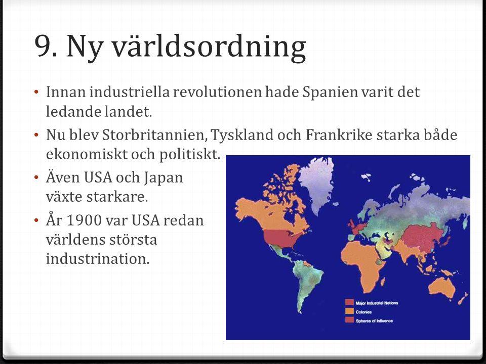 9.Ny världsordning Innan industriella revolutionen hade Spanien varit det ledande landet.