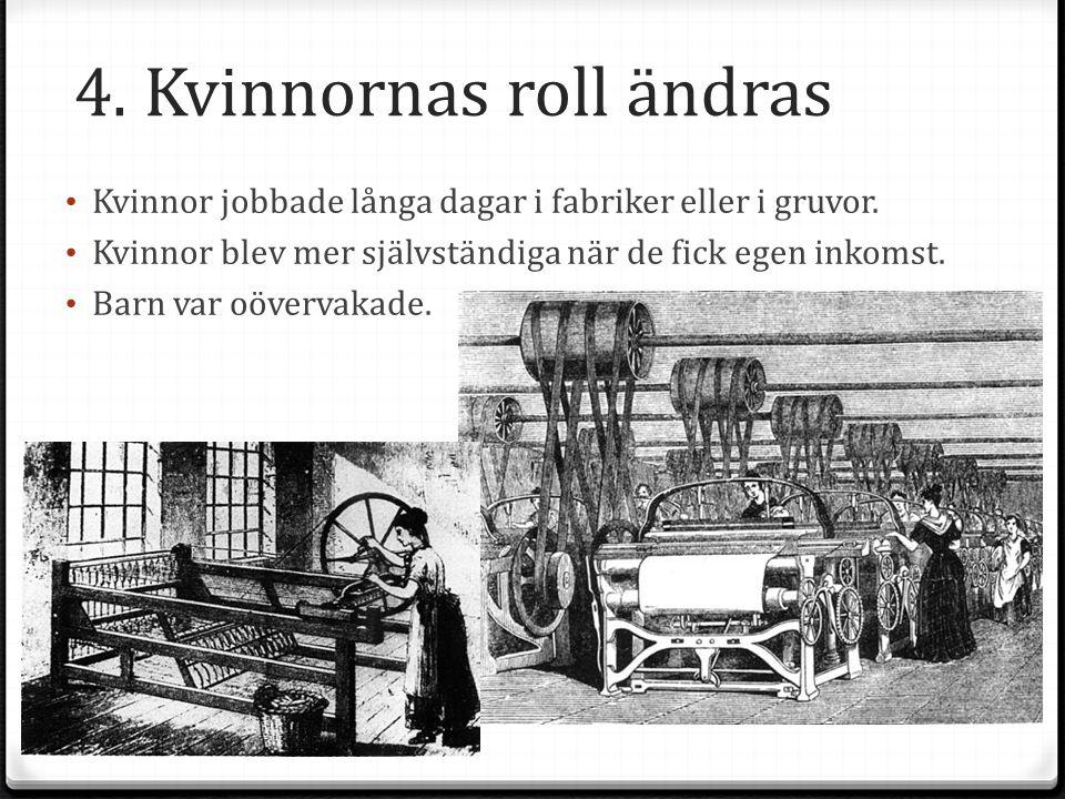 4.Kvinnornas roll ändras Kvinnor jobbade långa dagar i fabriker eller i gruvor.