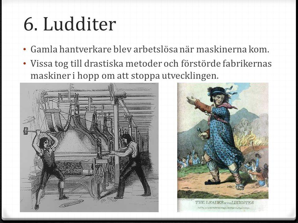 6.Ludditer Gamla hantverkare blev arbetslösa när maskinerna kom.