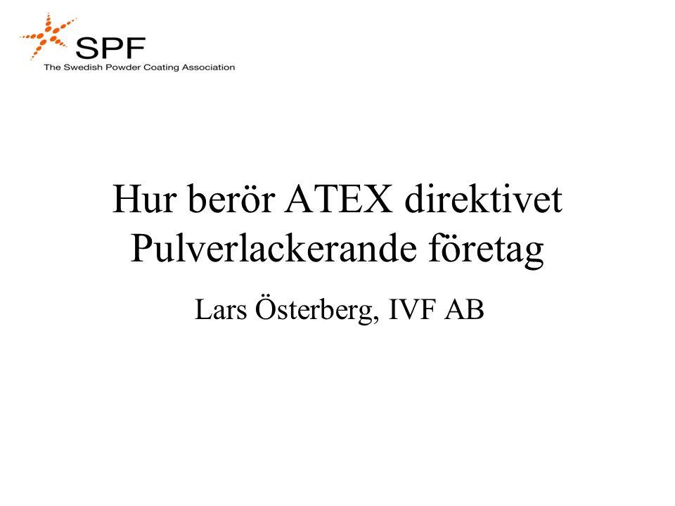 Hur berör ATEX direktivet Pulverlackerande företag Lars Österberg, IVF AB