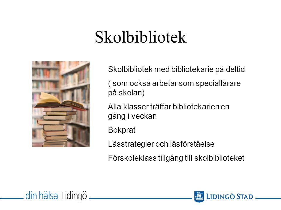 Skolbibliotek Skolbibliotek med bibliotekarie på deltid ( som också arbetar som speciallärare på skolan) Alla klasser träffar bibliotekarien en gång i