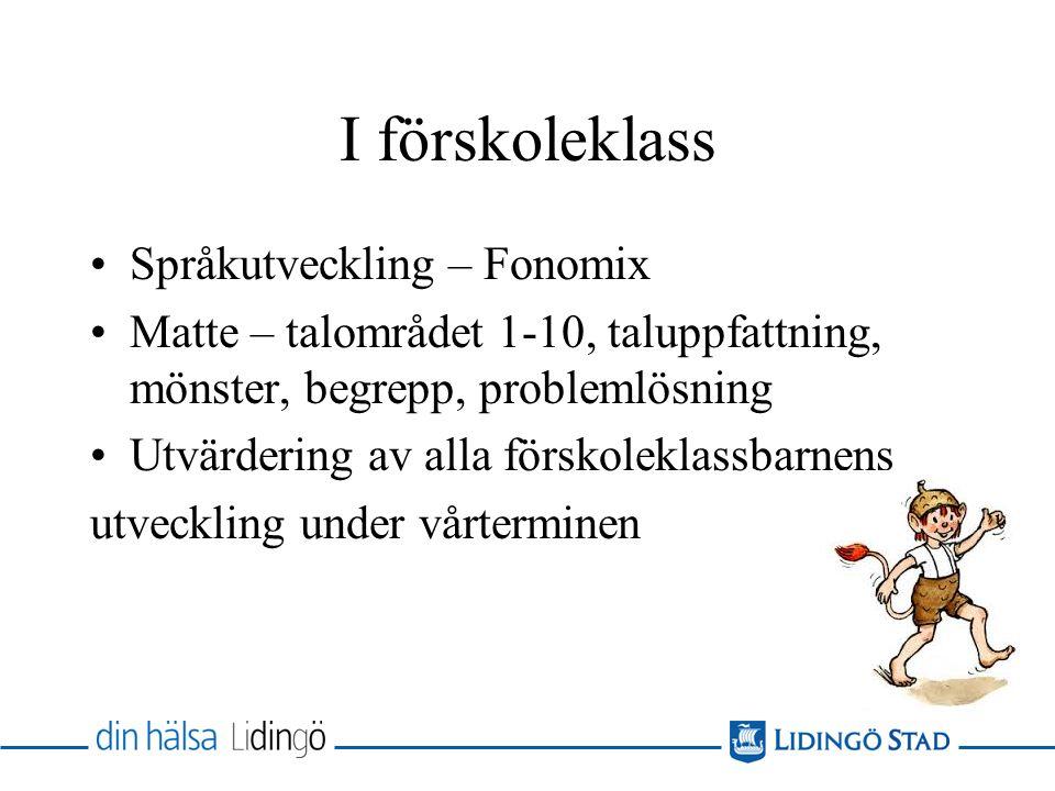 I förskoleklass Språkutveckling – Fonomix Matte – talområdet 1-10, taluppfattning, mönster, begrepp, problemlösning Utvärdering av alla förskoleklassb
