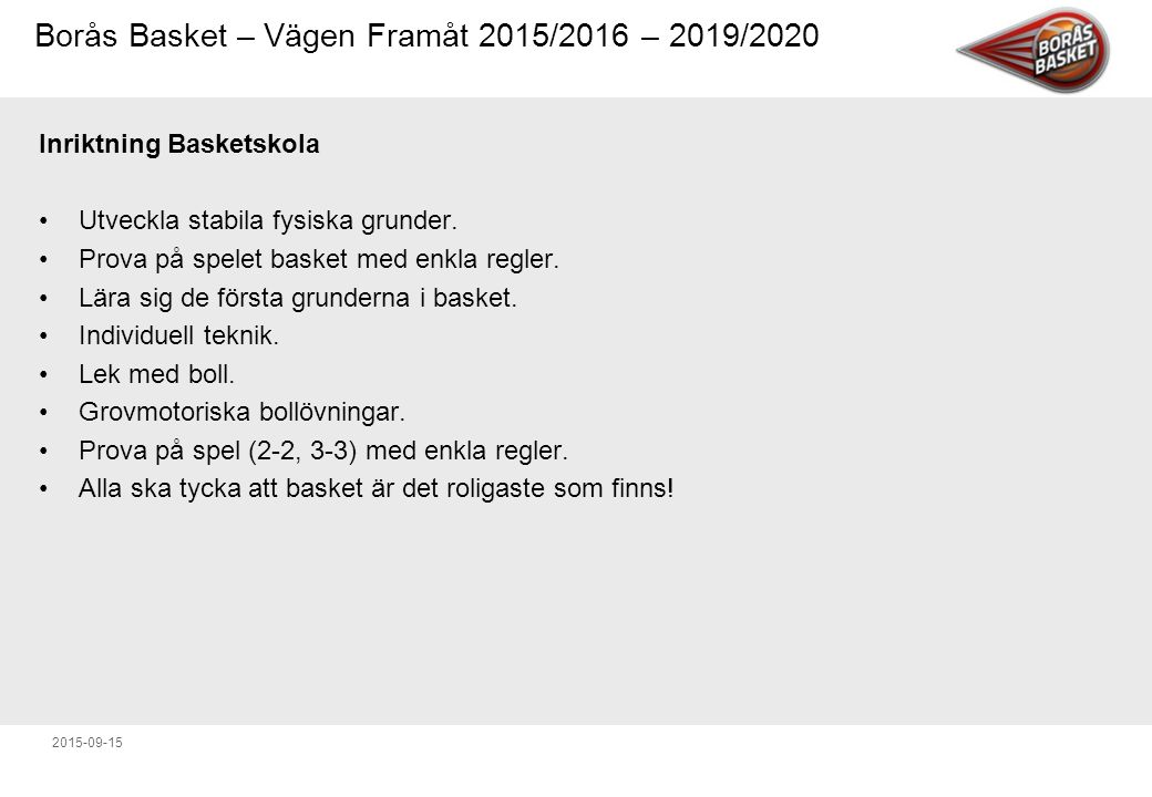 Borås Basket – Vägen Framåt 2015/2016 – 2019/2020 2015-09-15 Inriktning Minilag Utveckla stabila fysiska grunder.