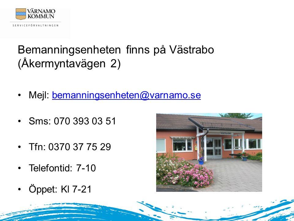 Bemanningsenheten finns på Västrabo (Åkermyntavägen 2) Mejl: bemanningsenheten@varnamo.sebemanningsenheten@varnamo.se Sms: 070 393 03 51 Tfn: 0370 37 75 29 Telefontid: 7-10 Öppet: Kl 7-21
