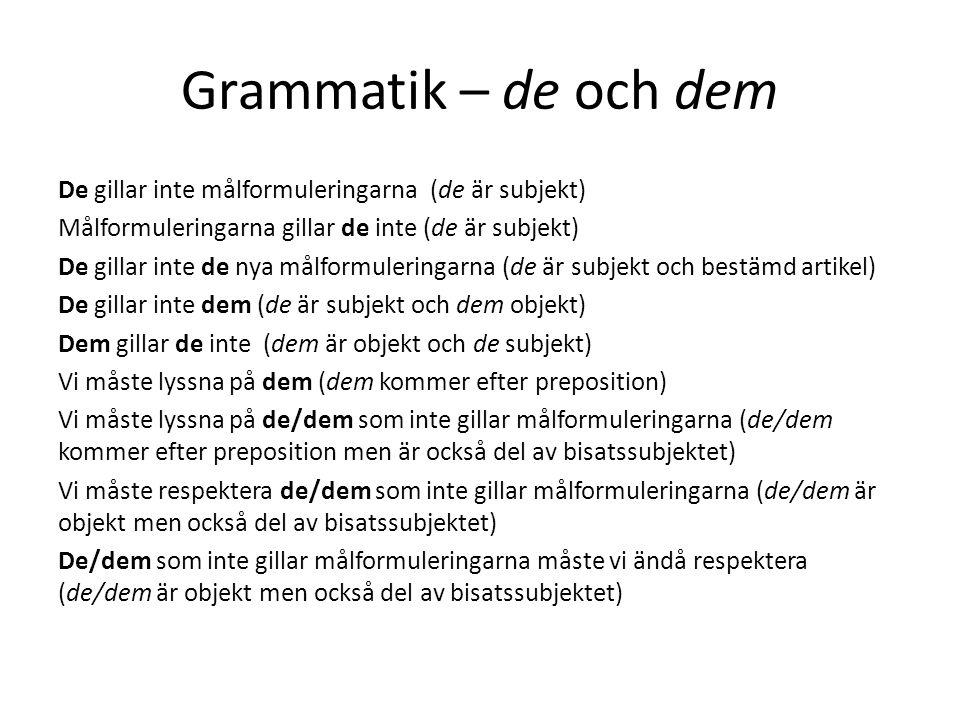 Grammatik – de och dem De gillar inte målformuleringarna (de är subjekt) Målformuleringarna gillar de inte (de är subjekt) De gillar inte de nya målfo